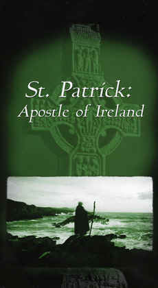 "Image: Front Cover of the Video, ""St. Patrick: Apostle to Ireland""."