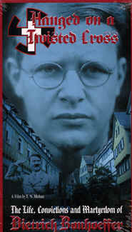 "Image: Front Cover of the Video, ""Hanged on a Twisted cross: The Life, Convictions and Martyrdom of Dietrich Bonhoeffer""."