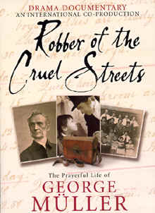 "Image; Front cover of the DVD, ""Robber of the Cruel Streets: The Prayerful Life of George Muller""."