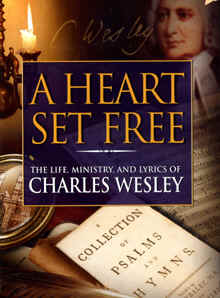 "Image: Front cover of the DVD: ""A Heart Set Free: The Life, Ministry, and Lyrics of Charles Wesley""."